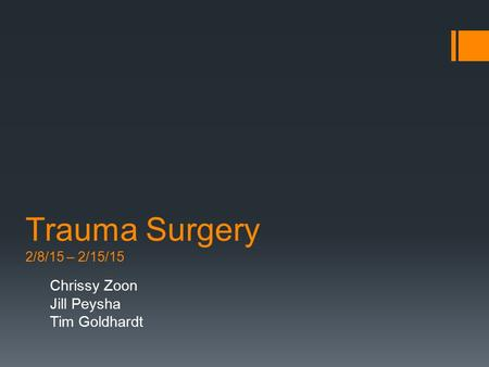 Trauma Surgery 2/8/15 – 2/15/15 Chrissy Zoon Jill Peysha Tim Goldhardt.