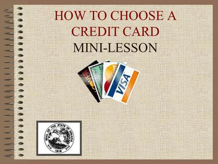 HOW TO CHOOSE A CREDIT CARD MINI-LESSON. INTRODUCTION This mini-lesson includes learning objectives, background information, discussion questions, an.