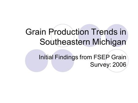 Grain Production Trends in Southeastern Michigan Initial Findings from FSEP Grain Survey: 2006.