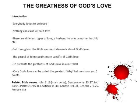 THE GREATNESS OF GOD'S LOVE Introduction -Everybody loves to be loved -Nothing can exist without love -There are different types of love, a husband to.
