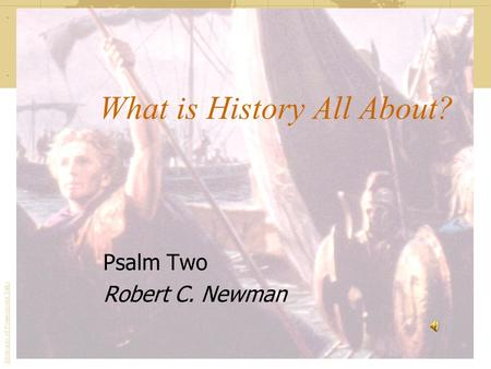 What is History All About? Psalm Two Robert C. Newman Abstracts of Powerpoint Talks - newmanlib.ibri.org -newmanlib.ibri.org.