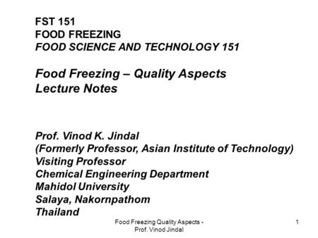 Food Freezing Quality Aspects - Prof. Vinod Jindal 1 FST 151 FOOD FREEZING FOOD SCIENCE AND TECHNOLOGY 151 Food Freezing – Quality Aspects Lecture Notes.
