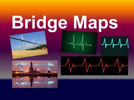 Bridge Maps. Relating Factor as Is the colour of red a strawberry green grass The Bridge Map is used for seeing likeness or similarities.