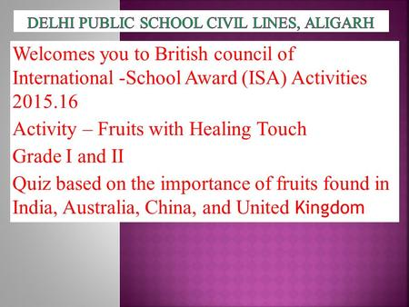 Welcomes you to British council of International -School Award (ISA) Activities 2015.16 Activity – Fruits with Healing Touch Grade I and II Quiz based.