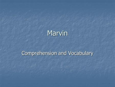 Marvin Comprehension and Vocabulary Vocabulary Another word for immense is… Another word for immense is… a. Ancient b. Enormous c. shallow.