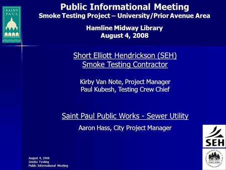 August 4, 2008 Smoke Testing Public Informational Meeting Smoke Testing Project – University/Prior Avenue Area Hamline Midway Library August 4, 2008 Short.