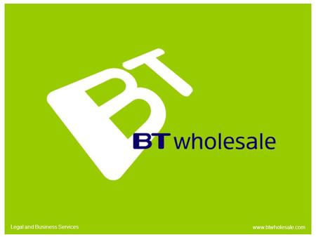 Legal and Business Services www.btwholesale.com. Legal and Business Services www.btwholesale.com Standard Contract Forum 29th January 2004 John Ewbank.