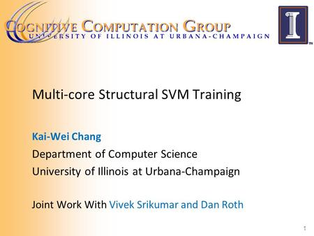 Multi-core Structural SVM Training Kai-Wei Chang Department of Computer Science University of Illinois at Urbana-Champaign Joint Work With Vivek Srikumar.