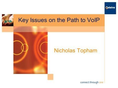 Key Issues on the Path to VoIP Nicholas Topham. Telstra Corporation Access to more than 230 countries and territories across the globe Highest industry.