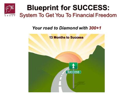 Blueprint for SUCCESS: System To Get You To Financial Freedom Your road to Diamond with 300+1.