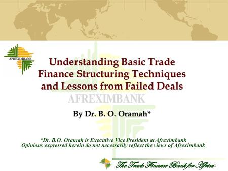The Trade Finance Bank for Africa 1 Understanding Basic Trade Finance Structuring Techniques and Lessons from Failed Deals By Dr. B. O. Oramah* *Dr. B.O.
