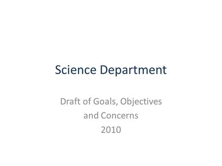 Science Department Draft of Goals, Objectives and Concerns 2010.