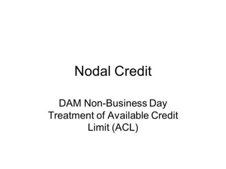Nodal Credit DAM Non-Business Day Treatment of Available Credit Limit (ACL)