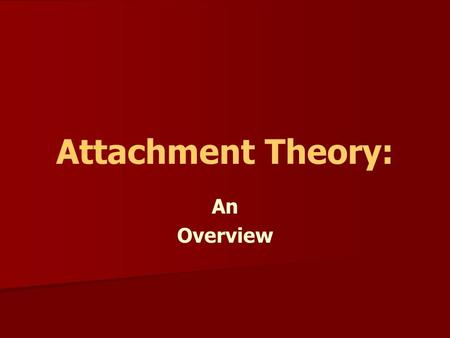 Attachment Theory: An Overview. Attachment Description Variant of object relations Initially focused on development of affectional ties between infants.