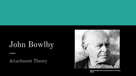 John Bowlby Attachment Theory