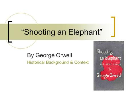 shooting an elephant imperialism thesis More imperialism, shooting an elephant essay topics shooting an elephant by george orwell is a personal essay of the author about his experience in.