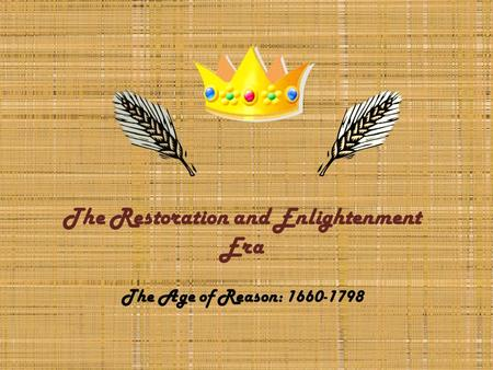 The Restoration and Enlightenment Era The Age of Reason: 1660-1798.