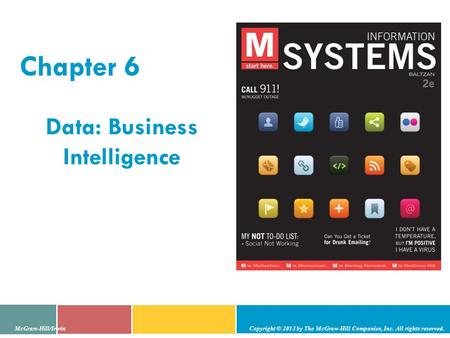 Data: Business Intelligence Chapter 6 McGraw-Hill/Irwin Copyright © 2013 by The McGraw-Hill Companies, Inc. All rights reserved.