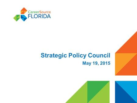 Strategic Policy Council May 19, 2015. Today's Agenda Strategic and Administrative Policy Workforce Innovation and Opportunity Act Update Career and Professional.