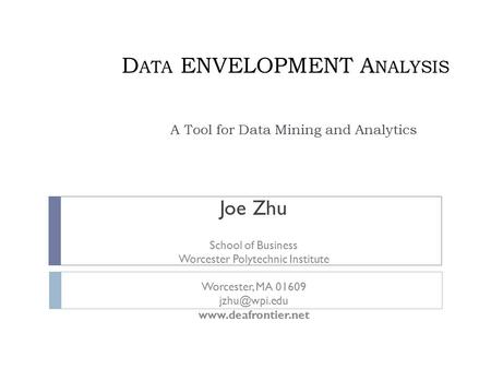 D ATA ENVELOPMENT A NALYSIS A Tool for Data Mining and Analytics Joe Zhu School of Business Worcester Polytechnic Institute Worcester, MA 01609