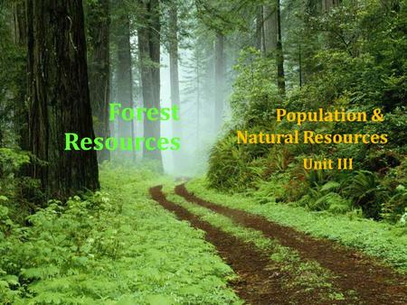 Forest Resources Population & Natural Resources Unit III.