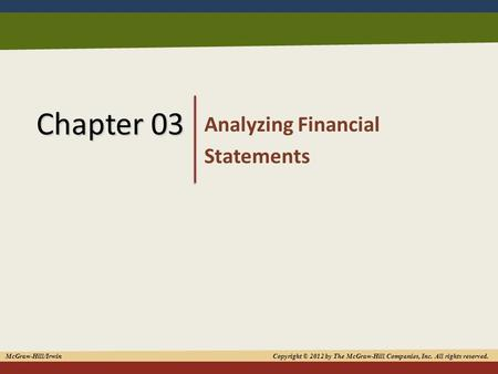 1 Chapter 03 Analyzing Financial Statements McGraw-Hill/Irwin Copyright © 2012 by The McGraw-Hill Companies, Inc. All rights reserved.