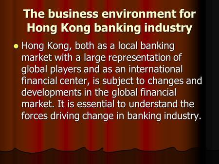 The business environment for Hong Kong banking industry Hong Kong, both as a local banking market with a large representation of global players and as.