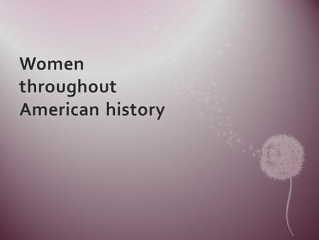 Women throughout American history. Women in the coloniesWomen in the colonies New England  Large families  Religious theocracy  No rights!  Long life.