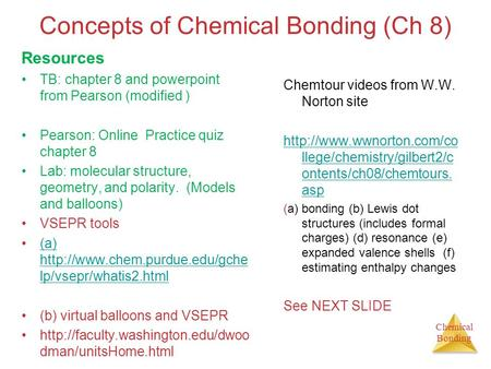 Chemical Bonding Concepts of Chemical Bonding (Ch 8) Resources TB: chapter 8 and powerpoint from Pearson (modified ) Pearson: Online Practice quiz chapter.
