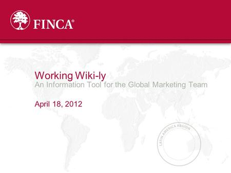Working Wiki-ly An Information Tool for the Global Marketing Team April 18, 2012.