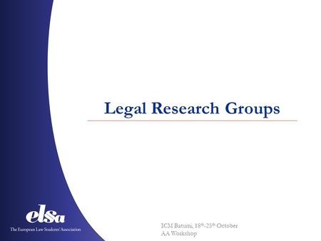 ICM Batumi, 18 th -25 th October AA Workshop Legal Research Groups.