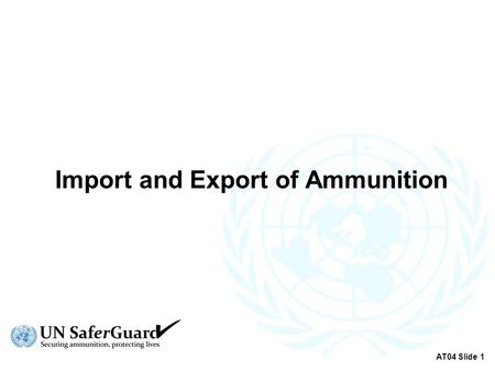 Import and Export of Ammunition AT04 Slide 1. Terminology  Transfer  Authorisation AT04 Slide 2.