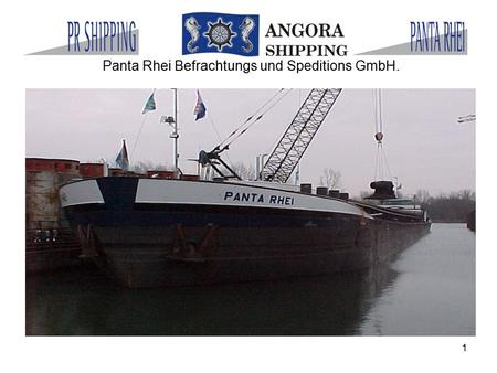 1 Panta Rhei Befrachtungs und Speditions GmbH.. 2 Panta Rhei - our Job…… -River Transport between North- and Black Sea -On/Pre-Carriage to River- and.