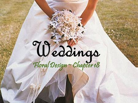 Weddings Floral Design ~ Chapter 18. What is a wedding for anyway? A celebration of commitment between bride and groom Official ceremony between the couple.