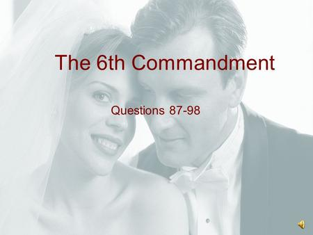 The 6th Commandment Questions 87-98 The 6th Commandment We've all attended weddings before, either of a family member or a friend. During the wedding.