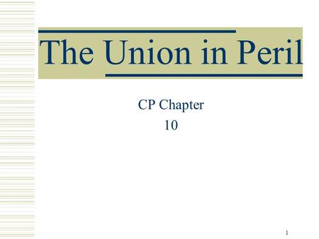 1 The Union in Peril CP Chapter 10. 2 Politics of Slavery  North and South  Each has their own economy  Each has their own society  Essentially 2.