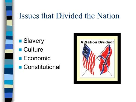 Issues that Divided the Nation Slavery Culture Economic Constitutional.