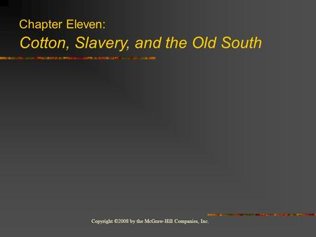 Copyright ©2008 by the McGraw-Hill Companies, Inc. Chapter Eleven: Cotton, Slavery, and the Old South.