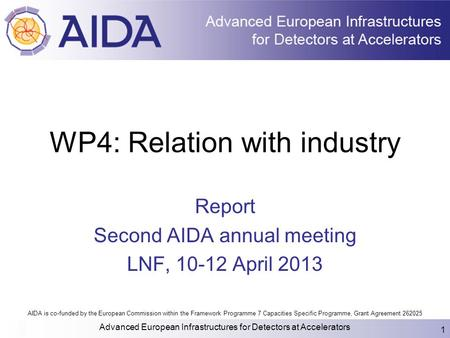AIDA is co-funded by the European Commission within the Framework Programme 7 Capacities Specific Programme, Grant Agreement 262025 WP4: Relation with.