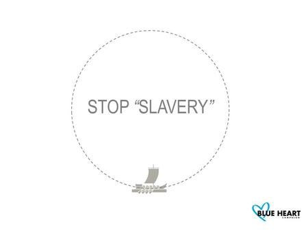 "STOP "" SLAVERY "". STARTING POINT 10 out of 13 people associate slavery with Third World countries but not with a real problem concerning them."