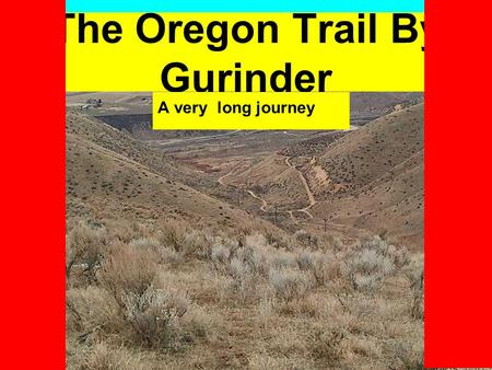The Oregon Trail By Gurinder A very long journey.