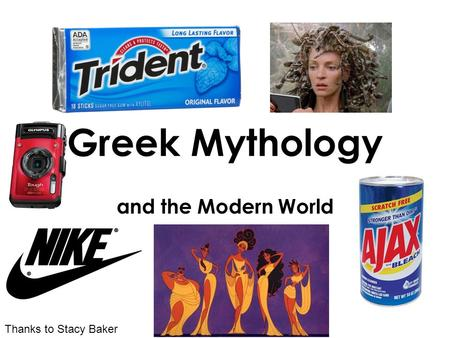 Greek Mythology and the Modern World Thanks to Stacy Baker.