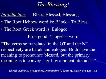 The Blessing! Introduction: Introduction: Bless, Blessed, Blessing The Root Hebrew word is: Bārak – To Bless The Root Greek word is: Eulogeō Eu = good.