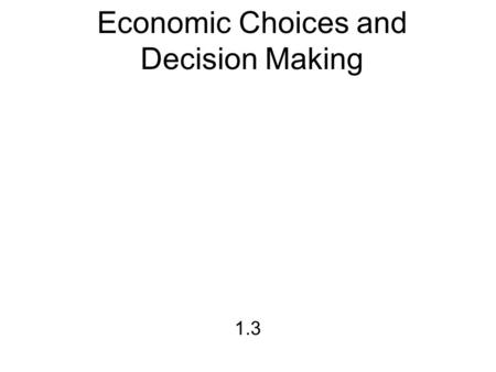 Economic Choices and Decision Making 1.3. ADAM SMITH It is not from the benevolence of the butcher, the brewer, or the baker, that we expect our dinner,
