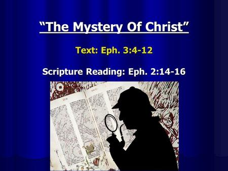 """The Mystery Of Christ"" Text: Eph. 3:4-12 Scripture Reading: Eph. 2:14-16."