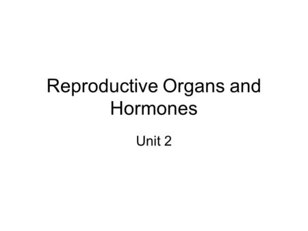 Reproductive Organs and Hormones