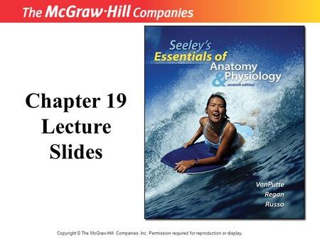 Copyright © The McGraw-Hill Companies, Inc. Permission required for reproduction or display. Chapter 19 Lecture Slides.