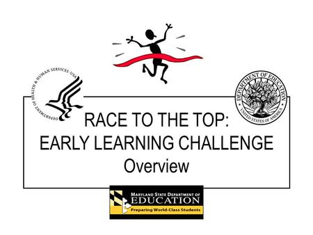 RACE TO THE TOP: EARLY LEARNING CHALLENGE Overview.
