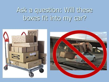 Ask a question: Will these boxes fit into my car?.
