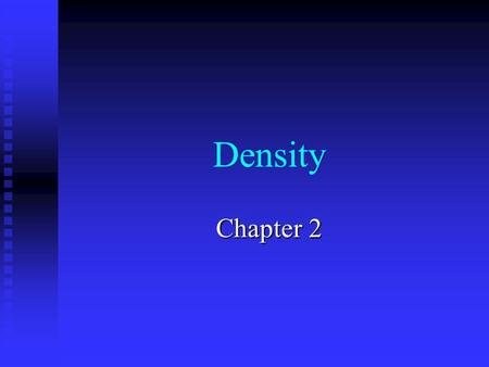 Density Chapter 2. 2.1 What is density? What do you think will weigh more, a gram of salt or a gram of steel? Now, which one would have more volume, a.